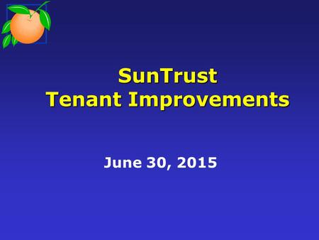 SunTrust Tenant Improvements June 30, 2015. Background Current Situation Proposed Work Cost of Proposed Work Questions Presentation Outline.