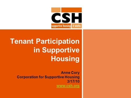 Tenant Participation in Supportive Housing Anne Cory Corporation for Supportive Housing 3/17/10 www.csh.org www.csh.org.
