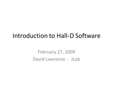 Introduction to Hall-D Software February 27, 2009 David Lawrence - JLab.