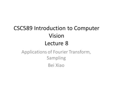 CSC589 Introduction to Computer Vision Lecture 8