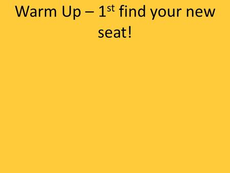 Warm Up – 1 st find your new seat!. Exam Review Worksheet Take 10 minutes INDIVIDUALLY to fill out the tables on the worksheet. Write down anything you.