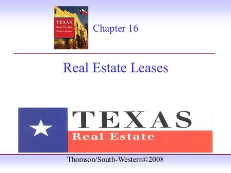 Thomson/South-Western©2008 Chapter 16 Real Estate Leases _______________________________________.