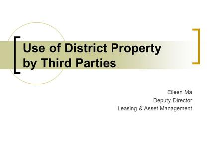 Use of District Property by Third Parties Eileen Ma Deputy Director Leasing & Asset Management.