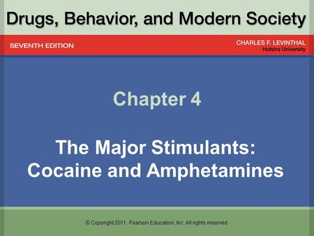 © Copyright 2011, Pearson Education, Inc. All rights reserved. Chapter 4 The Major Stimulants: Cocaine and Amphetamines.