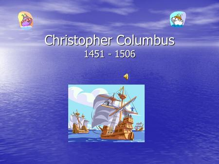 Christopher Columbus 1451 - 1506. Who Was Christopher Columbus? Christopher Columbus is famous for being an explorer in the 15 th century. He was born.