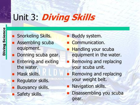 Unit 3: Diving Skills Snorkeling Skills. Assembling scuba equipment.