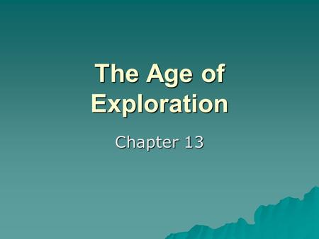 The Age of Exploration Chapter 13. Reasons for Exploration   War and the conquests by the Ottoman Turks reduced the ability to travel by land.   3.