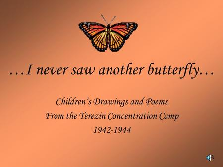 …I never saw another butterfly… Children's Drawings and Poems From the Terezin Concentration Camp 1942-1944.