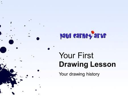Your First Drawing Lesson Your drawing history. Learning Objective To understand and appreciate the bigger picture behind why so many people struggle.