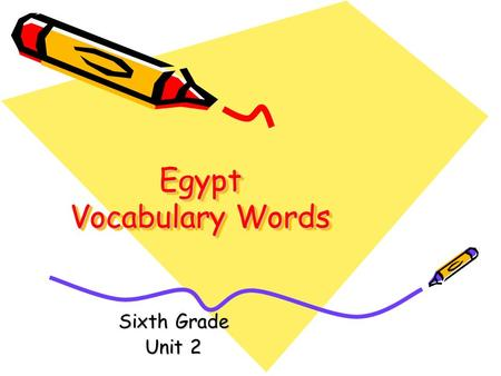 Egypt Vocabulary Words Sixth Grade Unit 2 Words to Know reigned eternity artifacts decrees receded immortal abundant.
