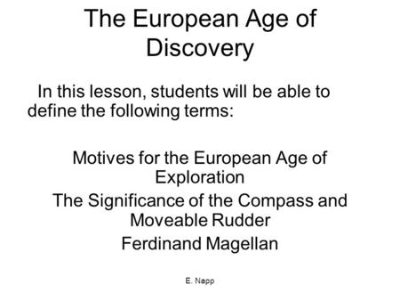 E. Napp The European Age of Discovery In this lesson, students will be able to define the following terms: Motives for the European Age of Exploration.
