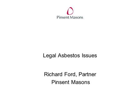 Legal Asbestos Issues Richard Ford, Partner Pinsent Masons.