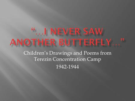Children's Drawings and Poems from Terezin Concentration Camp 1942-1944.