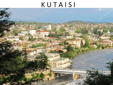 K U T A I S I. Kutaisi (Georgian: ქუთაისი ; ancient names: Aea/Aia, Kotais, Kutatisi, Kutaïssi) is Georgia's second largest city, legislative capital,