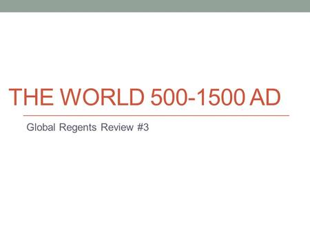 THE WORLD 500-1500 AD Global Regents Review #3. The Byzantine Empire The Eastern Roman Empire after Constantine moved the capital to Constantinople. Once.