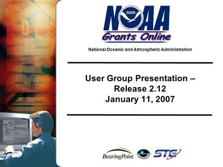 National Oceanic and Atmospheric Administration User Group Presentation – Release 2.12 January 11, 2007.
