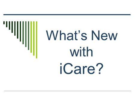 What's New with iCare?. AGENDA  New Panel Definitions  Layout Tab  Reminders  Performance Measures  Patient Record  PCC Tab  Adding Historical.