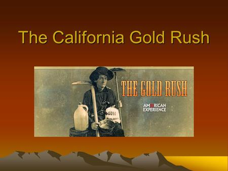 The California Gold Rush. January 24, 1848 The California gold rush began when gold was discovered at Sutter's Mill As the news of discovery spread, some.
