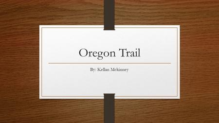 Oregon Trail By: Kellan Mckinney. The Oregon Trail was a major route that people took when migrating to the western part of the United States. Between.