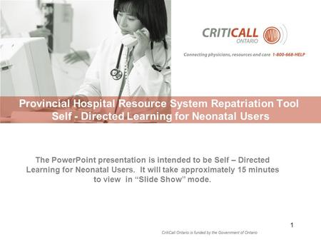 Provincial Hospital Resource System Repatriation Tool Self - Directed Learning for Neonatal Users 1 The PowerPoint presentation is intended to be Self.