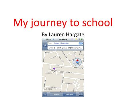 My journey to school By Lauren Hargate.