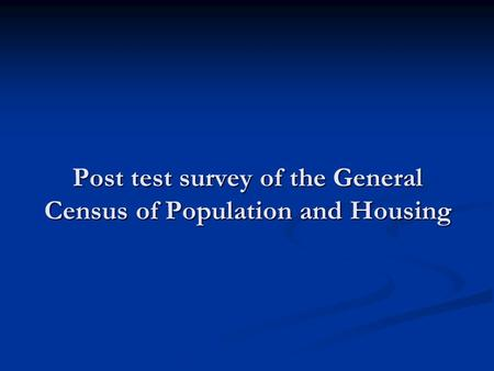 Post test survey of the General Census of Population and Housing.