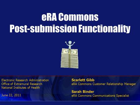 Electronic Research Administration Office of Extramural Research National Institutes of Health June 22, 2011 eRA Commons Post-submission Functionality.