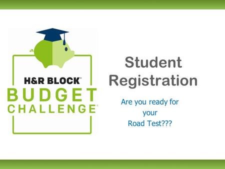 Student Registration Are you ready for your Road Test???