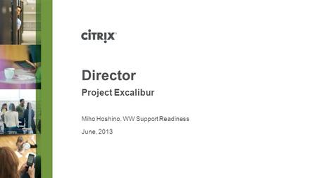 June, 2013 Director Project Excalibur Miho Hoshino, WW Support Readiness.