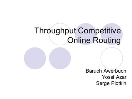 Throughput Competitive Online Routing Baruch Awerbuch Yossi Azar Serge Plotkin.
