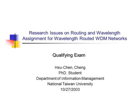 Research Issues on Routing and Wavelength Assignment for Wavelength Routed WDM Networks Hsu-Chen, Cheng PhD. Student Department of Information Management.