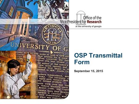 OSP Transmittal Form September 15, 2015. 2 Sponsored Programs Transmittal Form The Transmittal Form is: The document that MUST accompany every proposal.