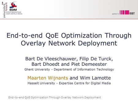 End-to-end QoE Optimization Through Overlay Network Deployment Bart De Vleeschauwer, Filip De Turck, Bart Dhoedt and Piet Demeester Ghent University -