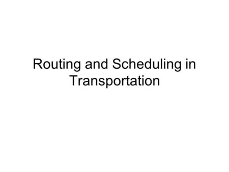 Routing and Scheduling in Transportation. Vehicle Routing Problem Determining the best routes or schedules for pickup/delivery of passengers or goods.