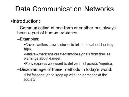 Data Communication Networks Introduction: –Communication of one form or another has always been a part of human existence. –Examples: Cave dwellers drew.
