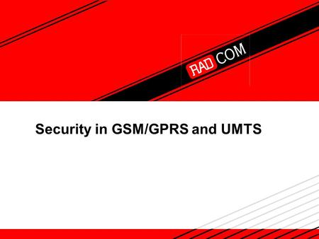 Security in GSM/GPRS and UMTS Security in GSM/GPRS The cellular network must warranty a secure transmission of voice and data without interception, and.