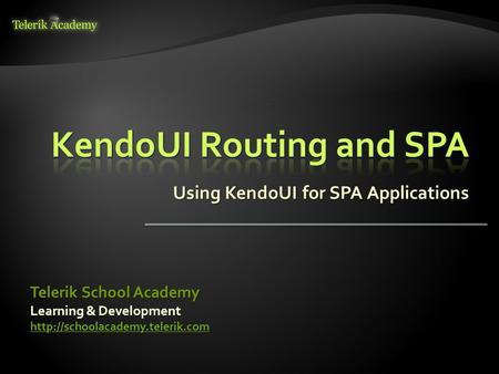 Using KendoUI for SPA Applications Learning & Development  Telerik School Academy.