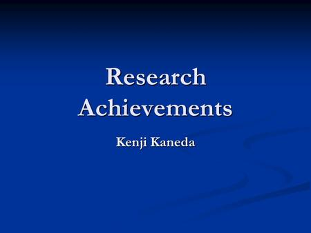 Research Achievements Kenji Kaneda. Agenda Research background and goal Research background and goal Overview of my research achievements Overview of.