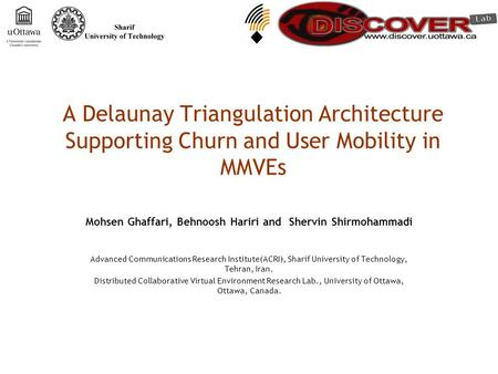 A Delaunay Triangulation Architecture Supporting Churn and User Mobility in MMVEs Mohsen Ghaffari, Behnoosh Hariri and Shervin Shirmohammadi Advanced Communications.