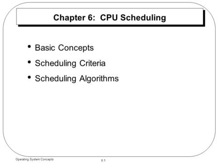 6.1 Operating System Concepts Chapter 6: CPU Scheduling Basic Concepts Scheduling Criteria Scheduling Algorithms.