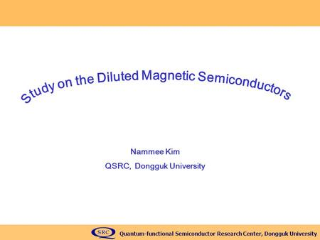 Study on the Diluted Magnetic Semiconductors QSRC, Dongguk University