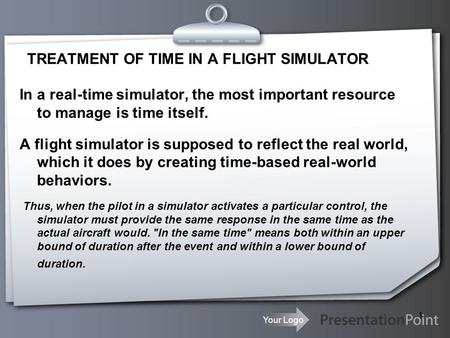 Your Logo 1 TREATMENT OF TIME IN A FLIGHT SIMULATOR In a real-time simulator, the most important resource to manage is time itself. A flight simulator.