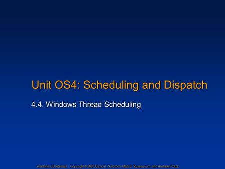 Windows OS Internals - Copyright © 2005 David A. Solomon, Mark E. Russinovich, and Andreas Polze Unit OS4: Scheduling and Dispatch 4.4. Windows Thread.