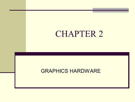 CHAPTER 2 GRAPHICS HARDWARE. A TYPICAL GRAPHICS SYSTEM A Typical graphics system consists of Processor Memory Frame Buffer Output Devices Input Devices.