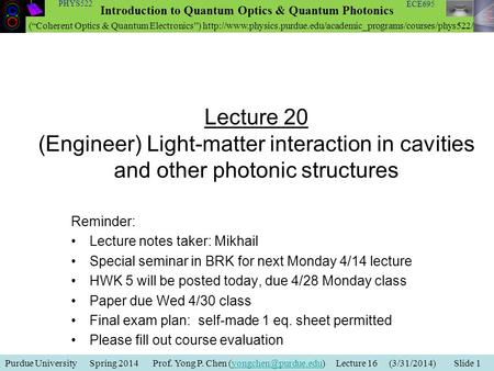 Purdue University Spring 2014 Prof. Yong P. Chen Lecture 16 (3/31/2014) Slide Introduction to Quantum Optics.