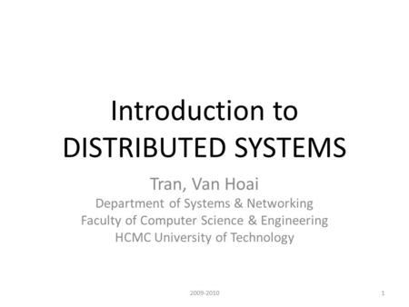 Introduction to DISTRIBUTED SYSTEMS Tran, Van Hoai Department of Systems & Networking Faculty of Computer Science & Engineering HCMC University of Technology.