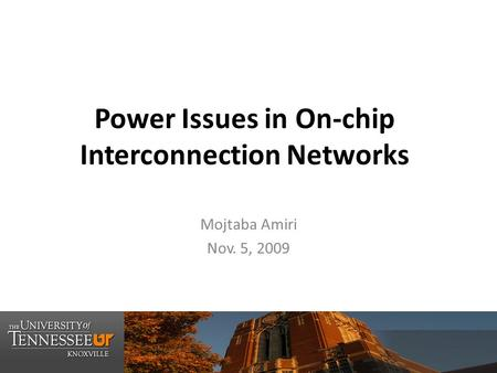 Power Issues in On-chip Interconnection Networks Mojtaba Amiri Nov. 5, 2009.