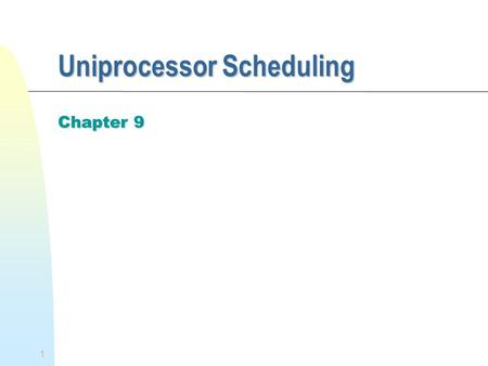 1 Uniprocessor Scheduling Chapter 9. 2 CPU Scheduling We concentrate on the problem of scheduling the usage of a single processor among all the existing.