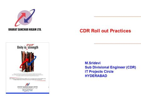 CDR Roll out Practices M.Sridevi Sub Divisional Engineer (CDR) IT Projects Circle HYDERABAD.