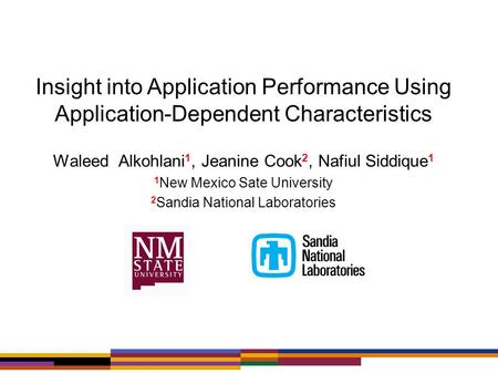 Waleed Alkohlani 1, Jeanine Cook 2, Nafiul Siddique 1 1 New Mexico Sate University 2 Sandia National Laboratories Insight into Application Performance.